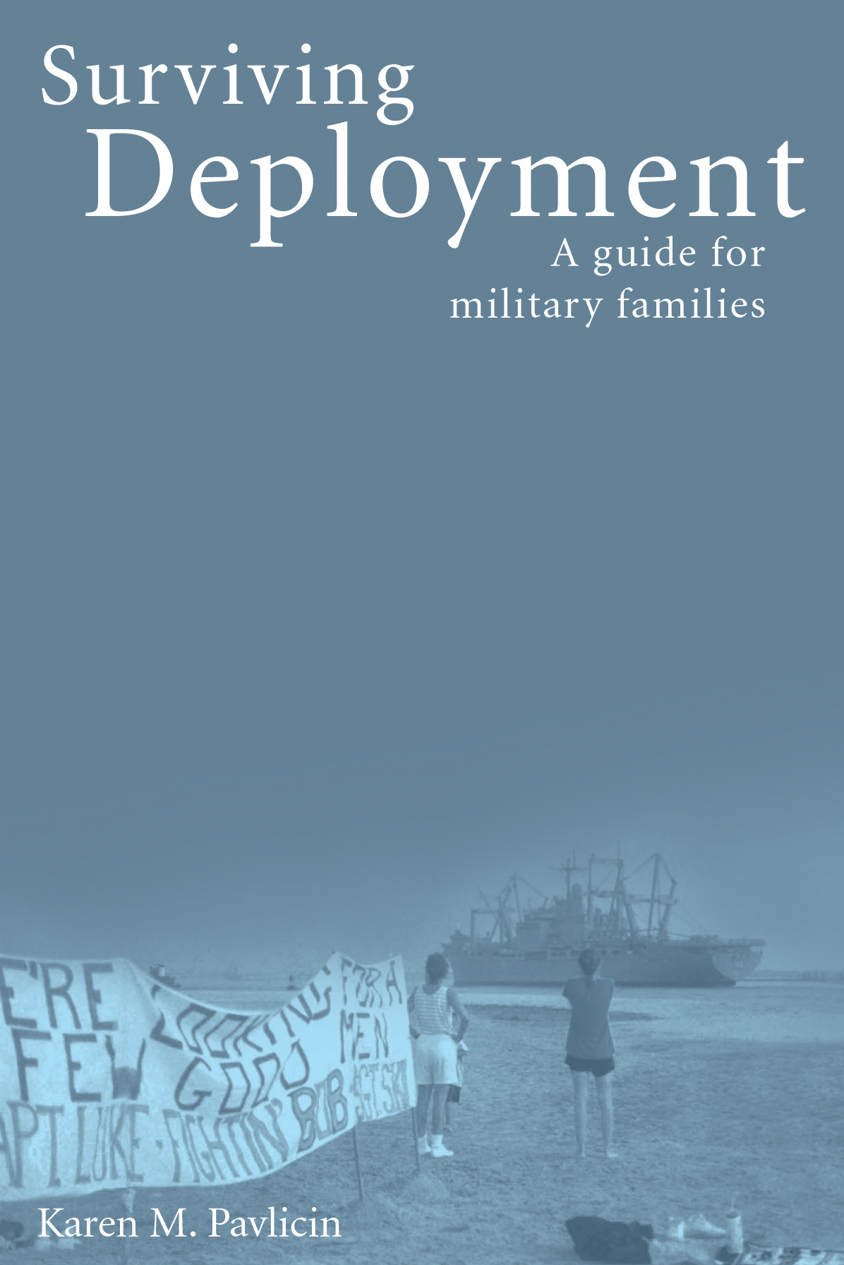 Surviving Deployment: A guide for military families by Karen Pavlicin